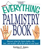 img - for The Everything Palmistry Book: Discover What the Future Holds--Life, Love, and Wealth--All in the Palm of Your Hand book / textbook / text book