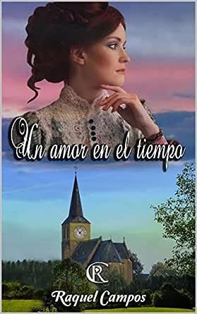 Un amor en el tiempo eBook: Campos, Raquel: Amazon.es: Tienda Kindle