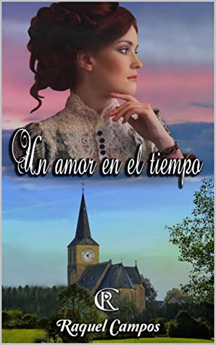 Un amor en el tiempo (Spanish Edition) by [Campos, Raquel]