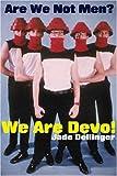 Are We Not Men? We Are Devo!