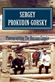 img - for Sergey Prokudin-Gorsky: Photographing The Russian Empire (Photography Pioneers) (Volume 1) book / textbook / text book