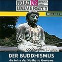 Der Buddhismus (Road University): Die Lehre des Siddharta Gautama Hörbuch von  div. Gesprochen von:  N.N.
