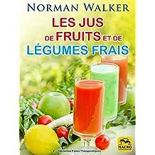 Les jus de fruits et de légumes frais: La santé par Norman Waker (Nouvelles Pistes Thérapeutiques) (French Edition)