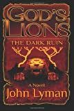 God's Lions - the Dark Ruin, John Lyman, 1480004723