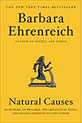 Natural Causes: An Epidemic of Wellness, the Certainty of Dying, and Killing Ourselves to Live Longer Hardcover