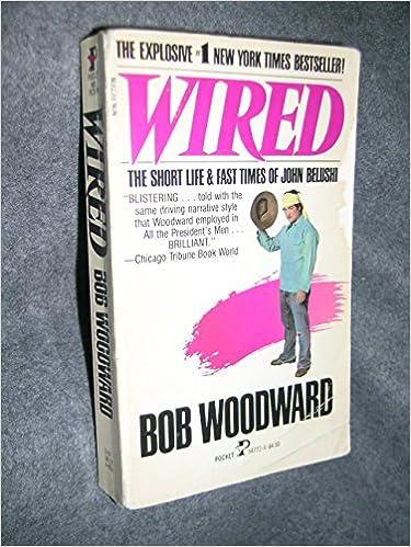 Wired: The Short Life & Fast Times of John Belushi: Bob Woodward ...