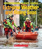 The Extreme Weather and Rising Seas (A True Book: Understanding Climate Change (True Books: Understanding Climate Change)