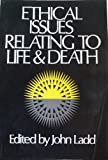 Ethical Issues Relating to Life and Death, John Ladd, 019502544X