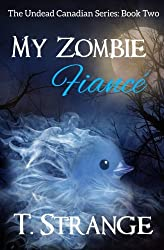 My Zombie Fiancé (The Undead Canadian) (Volume 2)