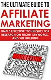 The Ultimate Guide to Affiliate Marketing: Simple Effective Techniques for Research on Niche, Keywords, and Site BuildingRead on your PC, Mac, smart phone, tablet or Kindle device.This book contains proven steps and strategies for a successful themed...