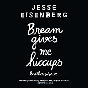 Bream Gives Me Hiccups Audiobook by Jesse Eisenberg Narrated by Jesse Eisenberg, Hallie Eisenberg, Annapurna Sriram, Erin Darke, Colin Nissan