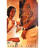 [ A Hard Man Is Good to Find ] By Lewis, James W ( Author ) [ 2011 ) [ Paperback ]