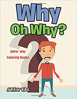Why Oh Why?: Super Why Coloring Books: Jupiter Kids: 9781683053736 ...