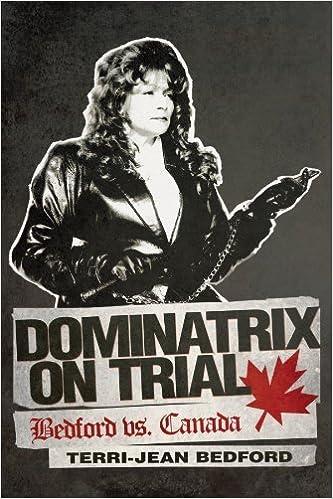 Dominatrix On Trial: Bedford vs. Canada by Terri-Jean Bedford (2011-06-21)