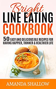 Download for free Bright Line Eating Cookbook: 50 Easy & Delicious BLE Recipes for Having Thinner, Happier and Healthier Life
