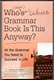 img - for Who's (oops whose) Grammar Book is This Anyway? by C. Edward Good (2002-11-09) book / textbook / text book
