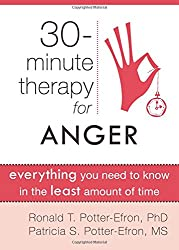 Thirty-Minute Therapy for Anger: Everything You Need To Know in the Least Amount of Time (The New Harbinger Thirty-Minute Therapy Series)