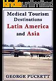 Medical Tourism Destination Latin America and Asia (Medical Tourism Worldwide)