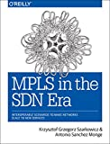 MPLS in the SDN Era : Interoperable Scenarios to Make Networks Scale to New Services, Monge, Antonio Sanchez and Szarkowicz, Krzysztof Grzegorz, 149190545X
