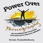 Power Over Pornography: The Breakthrough Formula for Overcoming Pornography Addiction | Brian Brandenburg