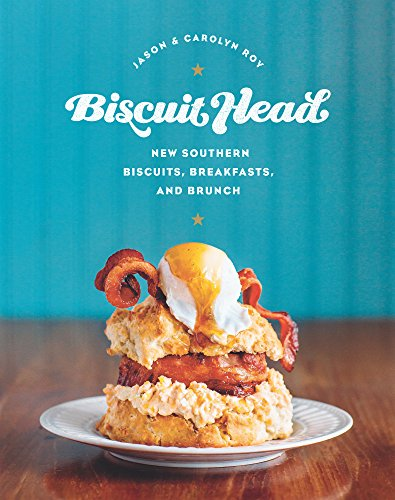 Biscuit Head: New Southern Biscuits, Breakfasts, and Brunch by [Roy, Jason, Roy, Carolyn]