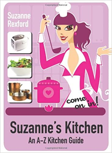 Suzanne S Kitchen Come On In An A Z Kitchen Guide Suzanne