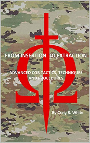 From Insertion to Extraction: Advanced Milsim CQB Tactics, Techniques and Procedures (Modern MILSIM Book 2) por Craig White