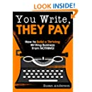 You Write, They Pay: How to Build a Thriving Writing Business from NOTHING!