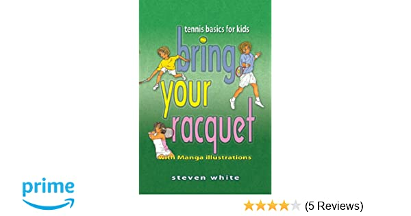 Bring Your Racquet: Tennis Basics for Kids: Steven White: 9781933794242: Amazon.com: Books