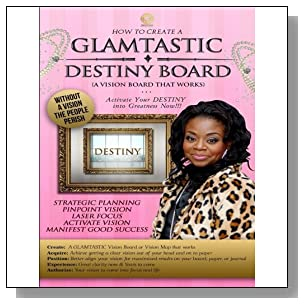 How to Create A GLAMTASTIC  Destiny Vision Board: GLAMTASTIC Destiny Vision Boards are activated by Faith to push you into your DESTINY now!!!