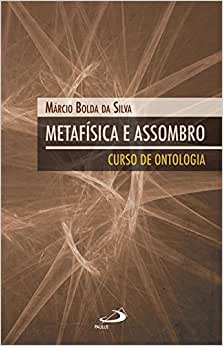 Metafísica e Assombro: Curso de Ontologia