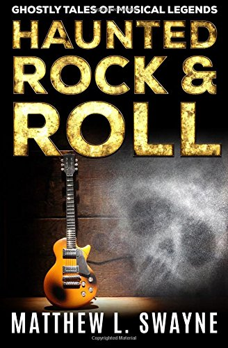 Read Online Haunted Rock & Roll: Ghostly Tales Of Musical Legends pdf epub