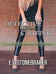 Detective-Turned-Stripper: A Crossdressing, Feminization, Spanking Erotica (Turning for Him Book 2)