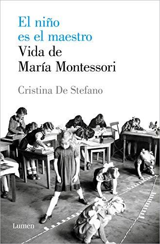 El niño es el maestro. Vida de Maria Montessori (Ensayo)(Español) Tapa blanda – 27 agosto 2020