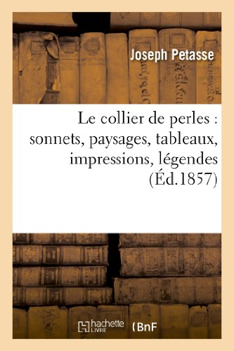 Le Collier de Perles: Sonnets, Paysages, Tableaux, Impressions, Legendes (Litterature) (French Edition)