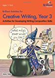 Brilliant Activities for Creative Writing, Year 3-Activities for Developing Writing Composition Skills