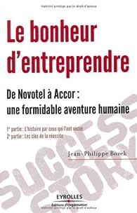 Le bonheur d'entreprendre. De Novotel à Accor : une formidable aventure humaine par Jean-Philippe Bozek