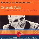 Gertrude Stein oder Wörter tun, was sie wollen (Suchers Leidenschaften) | C. Bernd Sucher