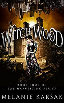Witch Wood: The Harvesting Series Book 4 by [Karsak, Melanie]