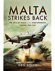 Malta Strikes Back: The Role of Malta in the Mediterranean Theatre 1940-1942