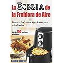 La Biblia de la Freidora de Aire: Recetario de Comidas Súper Fá