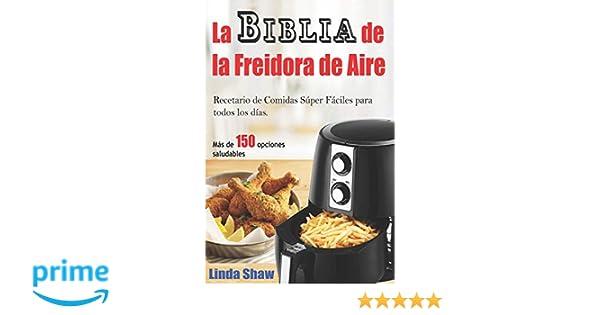 Amazon.com: La Biblia de la Freidora de Aire: Recetario de Comidas Súper Fáciles para todos los días.: Air Fryer Cookbook (Libro en Español / Spanish Book ...