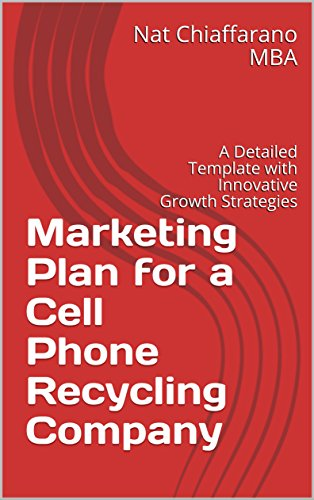 Marketing Plan for a Cell Phone Recycling Company: A Detailed Template with Innovative Growth Strategies