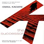The Successor: A Novel | Ismail Kadare