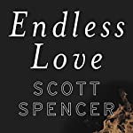 Endless Love: A Novel | Scott Spencer
