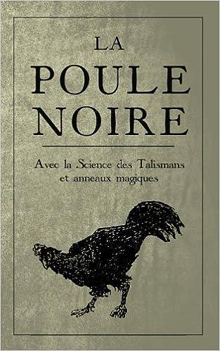 La Poule Noire: Avec la Science des Talismans et anneaux magiques