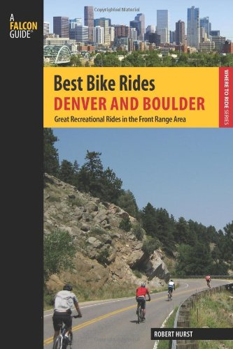 Best Bike Rides Denver and Boulder: Great Recreational Rides in the Front Range Area (Best Bike Rides (Boulder Bike)