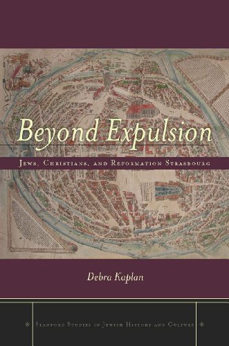 Download Beyond Expulsion: Jews, Christians, and Reformation Strasbourg (Stanford Studies in Jewish History and C) Pdf