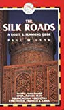 The Silk Roads, Paul Wilson, 1905864000