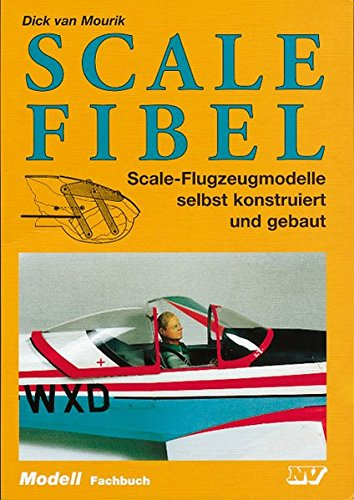 Scale Fibel: Scale-Flugzeugmodelle selbst konstruiert und gebaut (Modell-Fachbuch-Reihe)